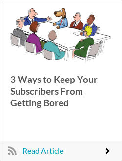 3 Ways to Keep Your Subscribers From Getting Bored
