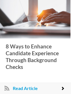 8 Ways to Enhance Candidate Experience Through Background Checks