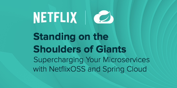 Standing on the Shoulders of Giants: Supercharging Your Microservices With NetflixOSS and Spring Cloud