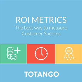 ROI Metrics: The best way to measure Customer Success
