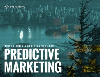 How to Build a Business Case for Predictive Marketing
