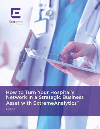 How to Turn Your Hospital's Network into a Strategic Business Asset with ExtremeAnalytics