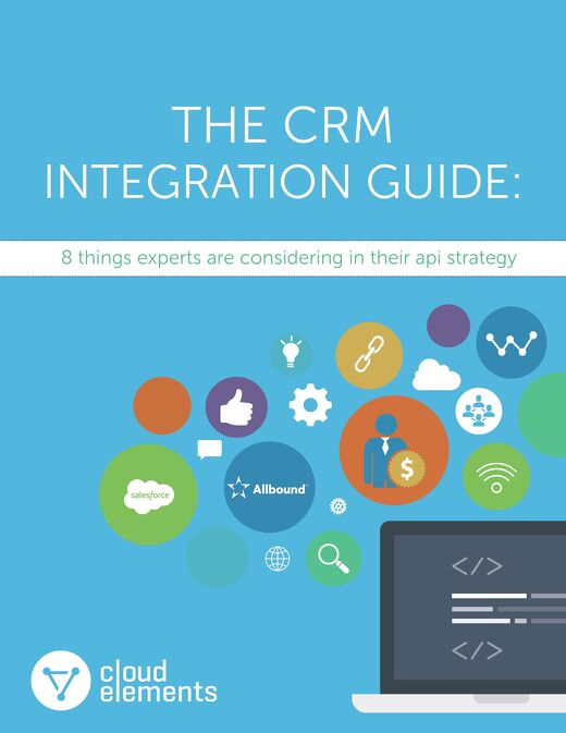 The CRM Integration Guide: 8 Things Experts Are Considering in Their API Strategy
