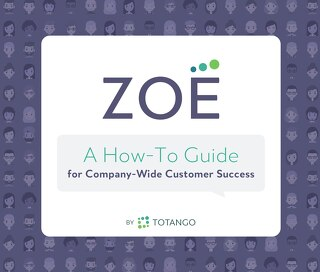 Zoe: A How-To Guide for Company-Wide Customer Success