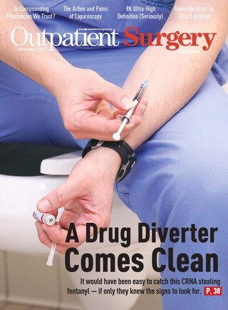 A Drug Diverter Comes Clean - Subscribe to Outpatient Surgery Magazine - December 2017