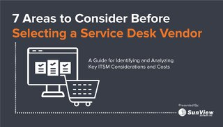 7 Areas to Consider Before Selecting a Service Desk