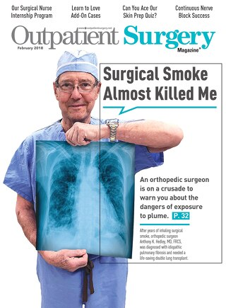 Surgical Smoke Nearly Killed Me - Outpatient Surgery Magazine - February 2018
