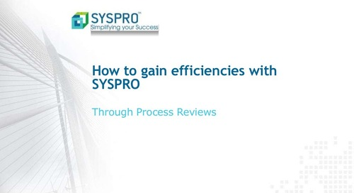 How to Gain Efficiency with SYSPRO ERP through Process Reviews