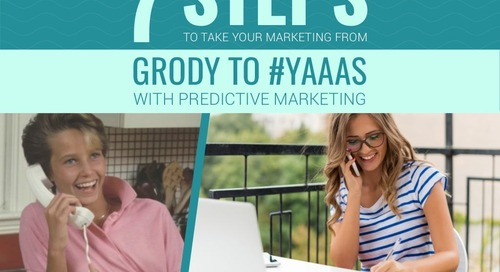 7 Steps To Take Your Marketing From Grody To YAAS with Predictive Marketing