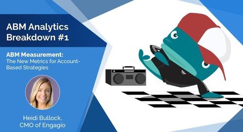 ABM Analytics Breakdown Session #1: ABM Measurement: The New Metrics for Account-Based Strategies  |  Engagio