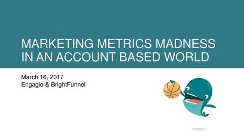 Webinar - Marketing Metrics Madness in an Account Based World