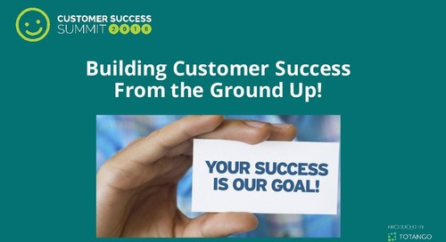 Building Customer Success From The Ground Up
