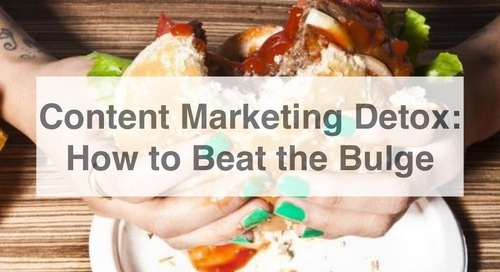 Content Marketing Detox: How to Beat the Bulge