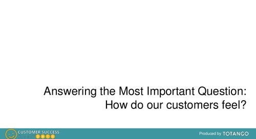 ANSWERING THE MOST IMPORTANT QUESTIONS: HOW DO YOUR CUSTOMERS FEEL?
