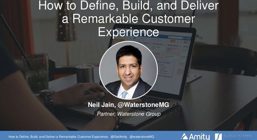How to Define, Build, and Deliver a Remarkable Customer Experience Webinar Slides