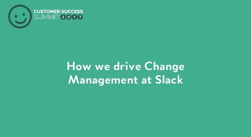 How we Drive Change Management at Slack
