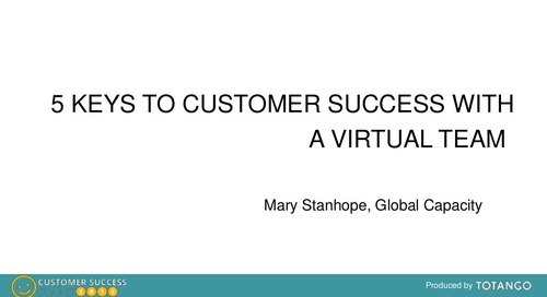 5 KEYS TO CUSTOMER SUCCESS WITH A VIRTUAL TEAM