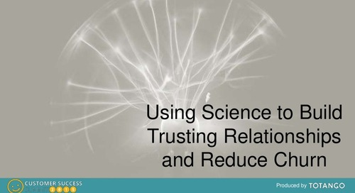 USE SCIENCE TO BUILD TRUSTING RELATIONSHIPS AND REDUCE CHURN