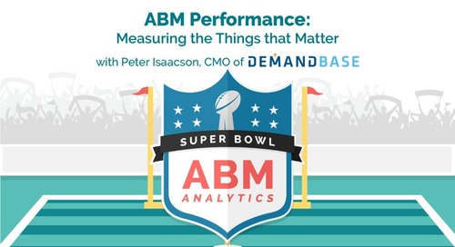 ABM Analytics Super Bowl 6: ABM Performance – Measuring the Things That Matter