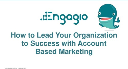 How to Lead Your Organization to Success with Account Based Marketing