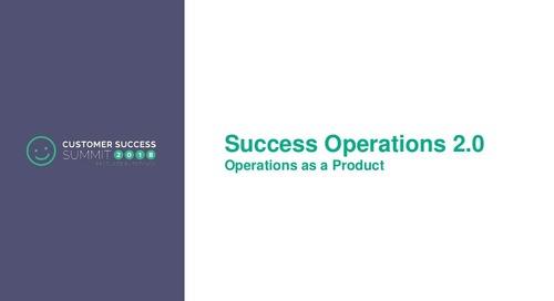 Success Operations 2.0 - CSSummit18