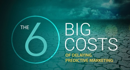 The 6 Big Costs of Delaying Predictive Marketing
