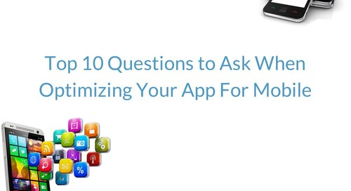 Top 10 Questions to ask When Optimizing Your App for Mobile