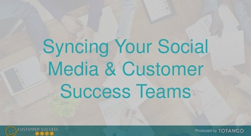 SYNCING YOUR SOCIAL MEDIA AND CUSTOMER SUCCESS TEAMS