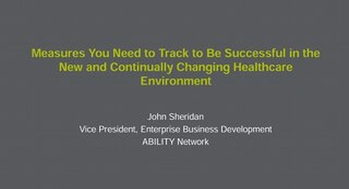 John Sheridan: Measures You Need to Track to Be Successful in the New and Continually Changing Healthcare Environment