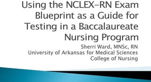 Using the NCLEX-RN Exam Blueprint as a Guide for Testing in a Baccalaureate Nursing Program - Sherri Ward