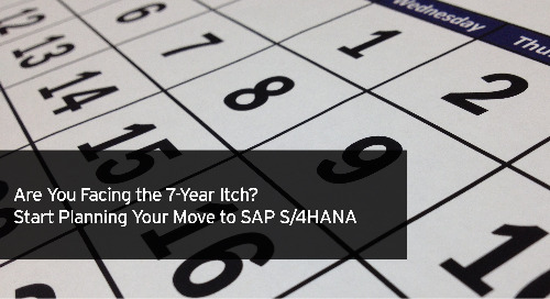 Are You Facing the 7-Year Itch? Start Planning Your Move to SAP S/4HANA