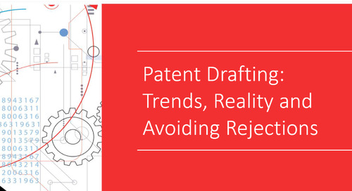Patent Drafting Webinar: Trends, Reality and Avoiding Rejections