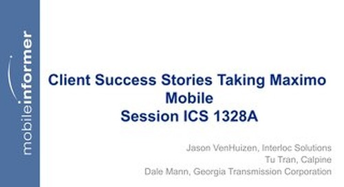 Session 1328 - Client Success Stories Taking Maximo Mobile