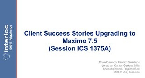 Session ICS 1375 - Client Success Stories Upgrading to Maximo 7.5