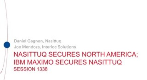 Session 1338 Nasittuq Secures North America; IBM Maximo Secures Nasittuq