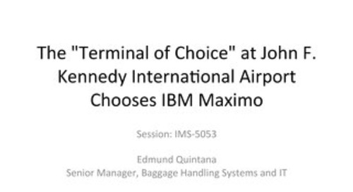 "The ""Terminal of Choice"" at John F. Kennedy International Airport Chooses IBM Maximo"