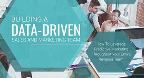 Building a Data-Driven Sales and Marketing Team: How to Leverage Predictive Marketing Throughout Your Entire Revenue Team