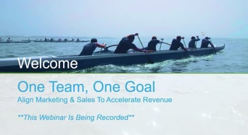 [Webinar] One Team, One Goal: Align Marketing and Sales To Accelerate Revenue