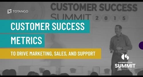 Customer Success Metrics to Drive Marketing, Sales and Support - Customer Success Summit 2015