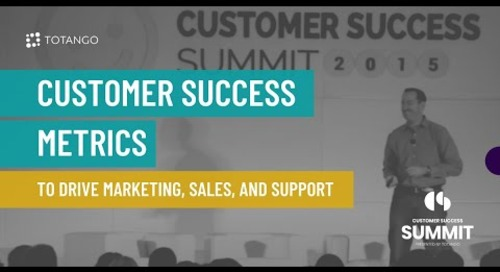 Customer Success Metrics to Drive Marketing, Sales and Support - Customer Success Summit 2015
