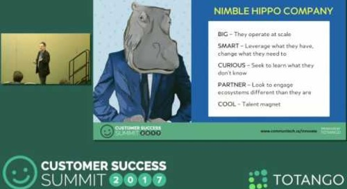 [Track 1] Creating a Nimble Hippo Company - Customer Success Summit 2017