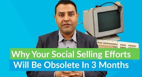 Why Your Social Selling Efforts Will Be Obsolete In 3 Months