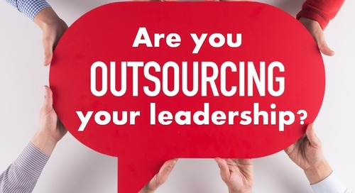 Gut Check: Are You Outsourcing Your Leadership Obligations?
