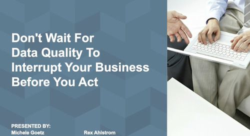 Don't Wait For Data Quality To Interrupt Your Business Before You Act [Webinar]