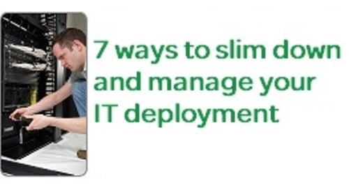 Tip Sheet - 7 Ways to Slim Down and Manage your IT Deployment