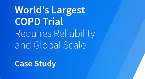 World's Largest COPD Trial Requires Reliability and Global Scale