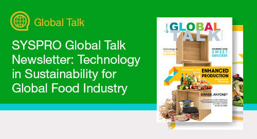 SYSPRO Global Talk Newsletter: Technology in Sustainability for Global Food Industry