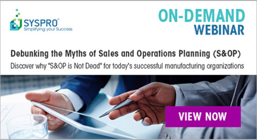 [ON-DEMAND WEBINAR] Debunking the Myths of Sales and Operations Planning (S&OP)