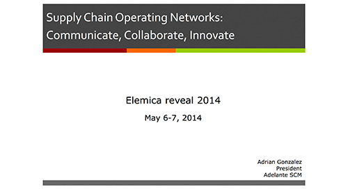 "reveal2014 NA Adrian Gonzalez, Adelante SCM – ""A Supply Chain Operating Network (SCON): Communicate, Collaborate, Innovate"