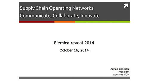 "reveal2014 EU Adrian Gonzalez, Adelante SCM – ""A Supply Chain Operating Network (SCON): Communicate, Collaborate, Innovate"